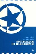 SOCIJALIZAM ILI BARBARIZAM - istvan meszaros