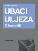 UBACI ULJEZA - O KOMEDIJI - alenka zupančič
