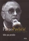 BILO PA PROŠLO - AUTOBIOGRAFSKI ZAPISI - pavao pavličić