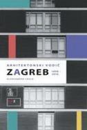 ARHITEKTONSKI VODIČ ZAGREB 1898-2010 - aleksander laslo