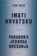 IMATI HRVATSKU - PARADOKS JEDNOG OBEĆANJA - ivo paić