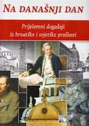 NA DANAŠNJI DAN - Prijelomni događaji iz hrvatske i svjetske prošlosti - vid jakša (ur.) opačić