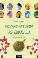 HOMEOPATIJOM DO ZDRAVLJA - ilustrirani priručnik za bolje snalaženje u homeopatskom liječenju u kući - darko ropac