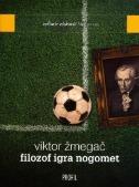 FILOZOF IGRA NOGOMET - viktor žmegač