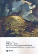 ODRAZI I SJENE - Njemački dramski repertoar u Hrvatskom narodnom kazalištu u Zagrebu do 1939. godine - milka car
