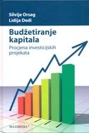 BUDŽETIRANJE KAPITALA - Procjena investicijskih projekata - silvije orsag, lidija dedi