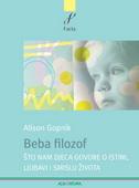 BEBA FILOZOF - Što nam djeca govore o istini, ljubavi i smislu života - alison gopnik