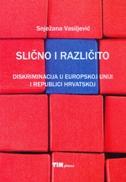 SLIČNO I RAZLIČITO - Diskriminacija u Europskoj uniji i republici Hrvatskoj - snježana vasiljević