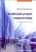 GRADITELJSKI PROJEKT I NJEGOVA KNJIGA - Priručnik projektnoga tima - mirko orešković