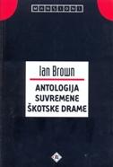 ANTOLOGIJA SUVREMENE ŠKOTSKE DRAME - ian brown