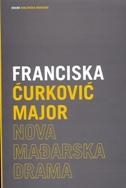 NOVA MAĐARSKA DRAMA - frnanciska major ćurković