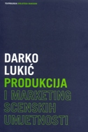 PRODUKCIJA I MARKETING SCENSKIH UMJETNOSTI - darko lukić