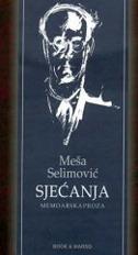 SJEĆANJA - MEMOARSKA PROZA - meša selimović
