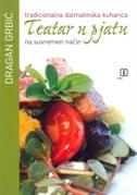 TEATAR U PJATU - tradicionalna dalmatinska kuharica na suvremen način - dragan grbić