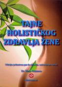 TAJNE HOLISTIČKOG ZDRAVLJA ŽENE - otkrijte jedinstven put do zdravlja, ozdravljenja i sreće - marc atkinson