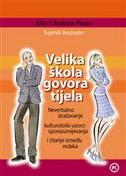 VELIKA ŠKOLA GOVORA TIJELA - Neverbalno izražavanje, kulturološki uzorci sporazumijevanja i čitanje između redaka - allan pease, barbara pease