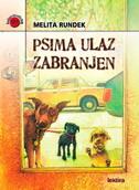 PSIMA ULAZ ZABRANJEN (vesela ljubavna pripovijest o psima, knjigama i ostalome) - melita rundek