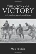 AGONY OF VICTORY - A FICTIONAL ACCOUNT OF ACTUAL EVENTS - max horlick