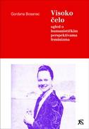 VISOKO ČELO, ogled o humanističkim perspektivama feminizma - gordana bosanac
