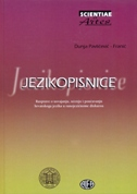 JEZIKOPISNICE - Rasprave o usvajanju, učenju i poučavanju hrvatskoga jezika u ranojezičnome diskursu - dunja pavličević-franić
