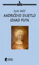 ANDRIĆEVO SVJETLO IZNAD PUTA - ante bašić