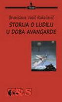 STORIJA O LUDILU U DOBA AVANGARDE - branislava vasić rakočević