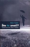 ŠTO TO ZNAČI - istraživanje uma, smisla i misterija - eldon taylor