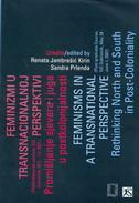 FEMINIZMI U TRANSNACIONALNOJ PERSPEKTIVI - Promišljanje sjevera i juga u postkolonijalnosti / FEMINISMS IN A TRANSNATIONAL PERSPECTIVE - renata (ur.) jambrešić kirin, sandra (ur.) prlenda
