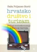HRVATSKO DRUŠTVO I TURIZAM - Prilog socioekonomiji lokalnog razvoja - saša poljanec-borić