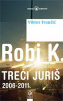 ROBI K. - TREĆI JURIŠ 2006-2011 - viktor ivančić