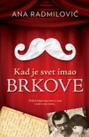 KAD JE SVET IMAO BRKOVE - ana radmilović