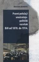 PRAVNI POLOŽAJ I UNUTRAŠNJO-POLITIČKI RAZVITAK BIH OD 1878 DO 1914 - mustafa imamović