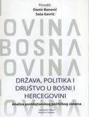 DRŽAVA, POLITIKA I DRUŠTVO U BOSNI I HERCEGOVINI - Analiza postdejtonskog političkog sistema - (prir.) damir banović, (prir.) saša gavrić