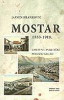 MOSTAR 1833-1918 - Upravni i politički položaj grada - jasmin branković
