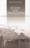 BOSNIA AND HERZEGOVINA - EVOLUTION OF ITS POLITICAL AND LEGAL INSTITUTIONS - mustafa imamović