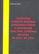 NACISTIČKO KONAČNO RJEŠENJE JEVREJSKOG PITANJA U OKUPIRANIM ZEMLJAMA ZAPADNOG BALKANA 1941-1945 (Dvojezično izdanje bos-eng) - muharem kreso
