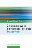 ŽIVOTINJSKI SVIJET U HRVATSKOJ I POLJSKOJ FRAZEOLOGIJI I. - ivana vidović-bolt