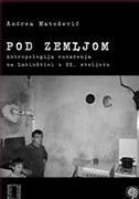POD ZEMLJOM - Antropologija rudarenja na Labinštini u xx. stoljeću - andrea matošević