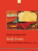 BOŽJI ŽRVANJ - Islam i nastajanje Europe 570.-1215. - david levering lewis