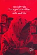 POSTJUGOSLAVENSKI FILM - STIL I IDEOLOGIJA - jurica pavičić