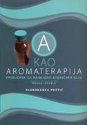A KAO AROMATERAPIJA - Priručnik za primjenu eteričnih ulja (2. izdanje) - slobodanka poštić