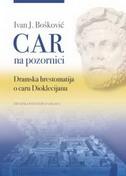 CAR NA POZORNICI - DRAMSKA HRESTOMATIJA O CARU DIOKLECIJANU - ivan j. (prired.) bošković