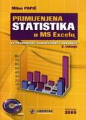 PRIMIJENJENA STATISTIKA U MS EXCELU + CD - za ekonomiste, znanstvenike i neznalice (5. izdanje) - milan papić