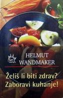 ŽELIŠ LI BITI ZDRAV? ZABORAVI KUHANJE! - helmut wandmaker
