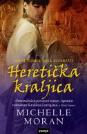 HERETIČKA KRALJICA - michelle moran