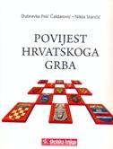 POVIJEST HRVATSKOG GRBA - dubravka peić čaldarović, nikša stančić