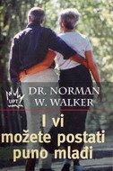 I VI MOŽETE POSTATI PUNO MLAĐI - norman w. walker