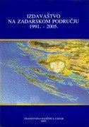 IZDAVAŠTVO NA ZADARSKOM PODRUČJU 1991. - 2005. - jadranka delaš (ur.)