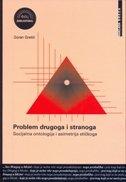 PROBLEM DRUGOGA I STRANOGA - Socijalna ontologija i asimertija etičkoga - goran gretić
