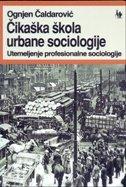ČIKAŠKA ŠKOLA URBANE SOCIOLOGIJE - Utemeljenje profesionalne sociologije - ognjen čaldarović